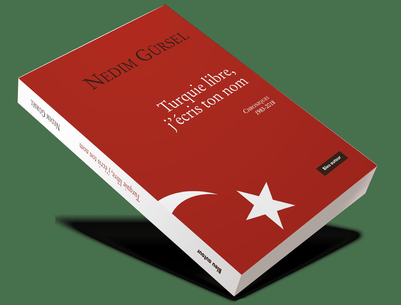 Turquie libre, j'écris ton nom. Nedim Gürsel