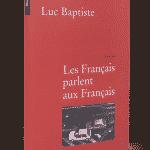 Les Français parlent aux Français, Luc Baptiste